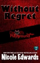 Without Regret - Devil's Playground Las Vegas ebook by Nicole Edwards