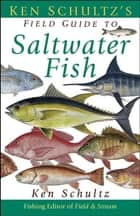 Ken Schultz's Field Guide to Saltwater Fish ebook by Ken Schultz