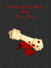 The Hand That Beats Thee ebook by E. L. Gross