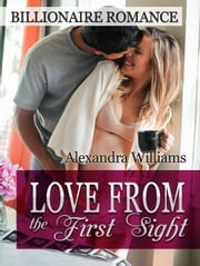 Love From the First Sight! Billionaire Romance ebook by Alexandra Williams