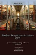 Modern Perspectives in Lattice QCD: Quantum Field Theory and High Performance Computing - Lecture Notes of the Les Houches Summer School: Volume 93, August 2009 ebook by Laurent Lellouch, Rainer Sommer, Benjamin Svetitsky,...