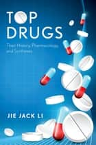Top Drugs - History, Pharmacology, Syntheses ebook by Jie Jack Li