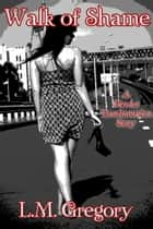 Walk of Shame ebook by L.M. Gregory