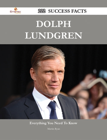 Dolph Lundgren 222 Success Facts - Everything you need to know about Dolph Lundgren ebook by Martin Ryan