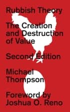 Rubbish Theory - The Creation and Destruction of Value - New Edition ebook by Michael Thompson, Joshua O. Reno