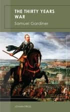 The Thirty Years War ekitaplar by Samuel Gardiner