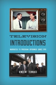 Television Introductions - Narrated TV Program Openings since 1949 ebook by Vincent Terrace