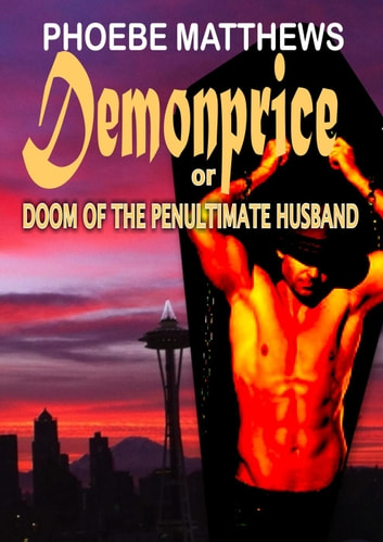 Demonprice, or, Doom of the Penultimate Husband - Sunspinners, #3 ebook by Phoebe Matthews