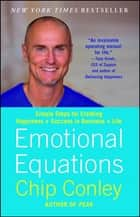 Emotional Equations - Simple Truths for Creating Happiness + Success ebook by Chip Conley