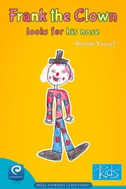 Frank The Clown Looks for His Nose: Books by kids for kids ebook by Abanob Yousef