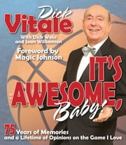It's Awesome, Baby! - 75 Years of Memories and a Lifetime of Opinions on the Game I Love ebook by Dick Vitale,Dick Weiss,Joan Williamson