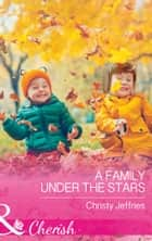 A Family Under The Stars (Mills & Boon Cherish) (Sugar Falls, Idaho, Book 6) ekitaplar by Christy Jeffries