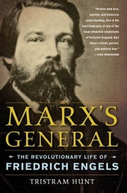 Marx's General - The Revolutionary Life of Friedrich Engels ebook by Tristram Hunt