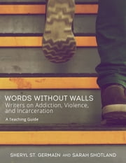 Words without Walls: Teaching Guide ebook by Sheryl St. Germain,Sarah  Shotland