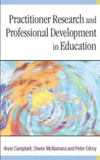 Practitioner Research and Professional Development in Education ebook by Professor Anne Campbell,Dr Olwen McNamara,Professor Peter Gilroy