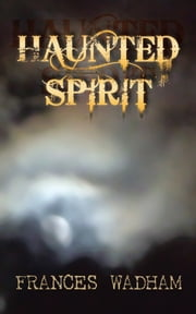 HAUNTED SPIRIT ebook by FRANCES WADHAM