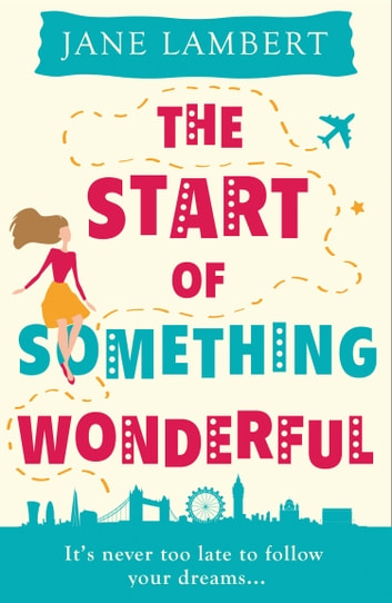The Start of Something Wonderful: a fantastically feel-good romantic comedy! ebook by Jane Lambert