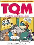 Total Quality Management: A pictorial guide for managers ebook by John S Oakland, Peter Morris