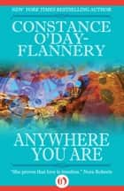 Anywhere You Are ebook by Constance O'Day-Flannery