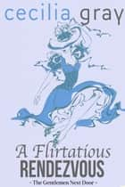 A Flirtatious Rendezvous ebook by Cecilia Gray