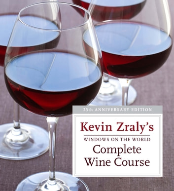 Windows on the World Complete Wine Course: 25th Anniversary Edition ebook by Kevin Zraly