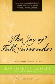 The Joy of Full Surrender ebook by Jean-Pierre de Caussade