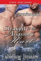 Straight to the Assassin's Heart ebook by Fabienne Lunaire