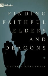 Finding Faithful Elders and Deacons ebook by Thabiti M. Anyabwile