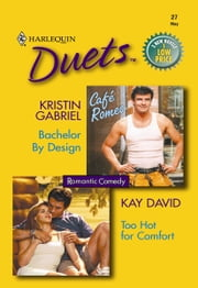 Bachelor by Design & Too Hot for Comfort ebook by Kristin Gabriel,Kay David