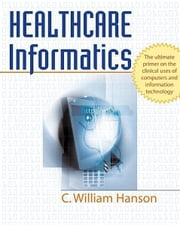 Healthcare Informatics ebook by Hanson, C. William