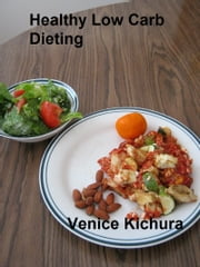 Healthy Low Carb Dieting ebook by Venice Kichura