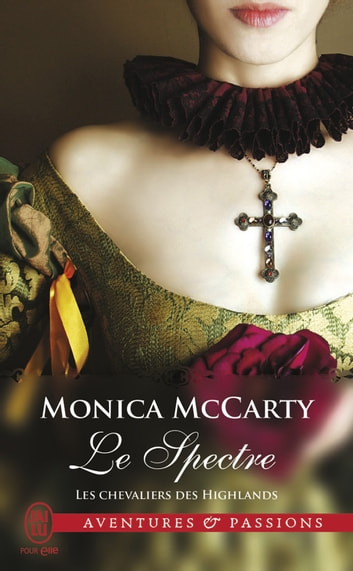 Les chevaliers des Highlands (Tome 12) - Le Spectre eBook by Monica McCarty