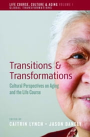 Transitions and Transformations - Cultural Perspectives on Aging and the Life Course ebook by Caitrin Lynch,Jason Danely