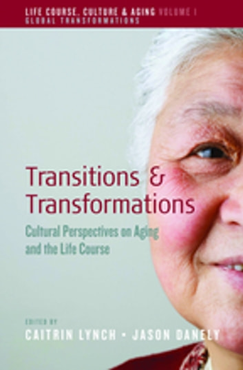 Transitions and Transformations - Cultural Perspectives on Aging and the Life Course ebook by