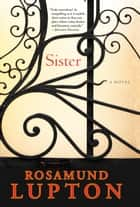 Sister: A Novel ebook by Rosamund Lupton