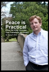 Peace is Practical (How the Inner Journey Can Transform the Outer) ebook by George R. Blow