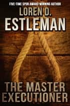 The Master Executioner ebook by Loren D. Estleman