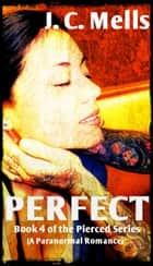 Perfect - The Pierced Series, #4 ebook by J. C. Mells