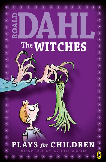 The Witches - Plays for Children ebook by Roald Dahl,David Wood