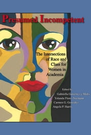 Presumed Incompetent: The Intersections of Race and Class for Women in Academia ebook by Gutiérrez y Muhs, Gabriella