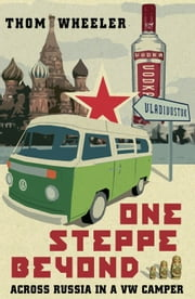 One Steppe Beyond: Across Russia in a VW Camper ebook by Thom Wheeler
