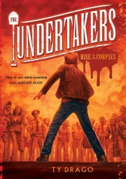 Undertakers: The Rise of the Corpses ebook by Ty Drago