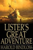 Lister's Great Adventure ebook by Harold Bindloss