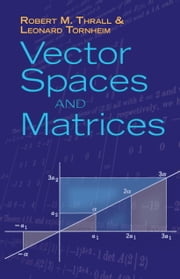 Vector Spaces and Matrices ebook by Robert M. Thrall,Leonard Tornheim