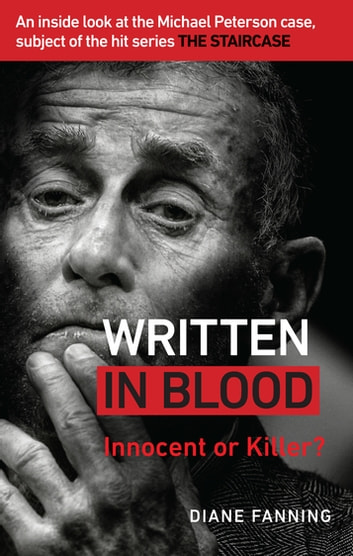 Written in Blood - Innocent or Guilty? An inside look at the Michael Peterson case, subject of the hit series The Staircase ebook by Diane Fanning