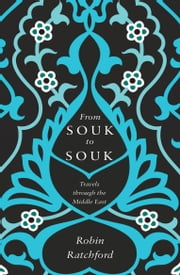 From Souk to Souk - Travels Through the Middle East ebook by Robin Ratchford