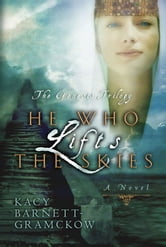 He Who Lifts the Skies ebook by Kacy Barnett-Gramckow