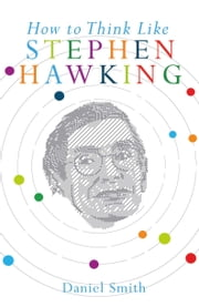 How to Think Like Stephen Hawking ebook by Daniel Smith