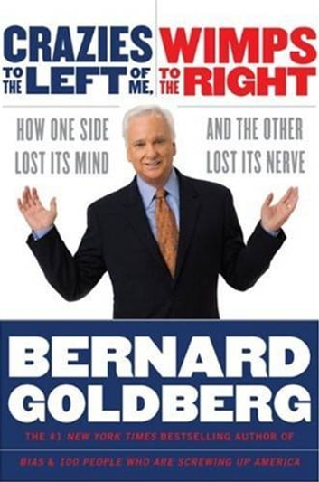 Crazies to the Left of Me, Wimps to the Right - How One Side Lost Its Mind and the Other Lost Its Nerve ebook by Bernard Goldberg