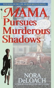 Mama Pursues Murderous Shadows ebook by Nora Deloach